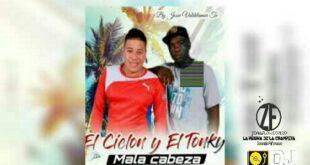 Mala Cabeza - Ciclón y El Tonky ( Audio Oficial) Champetas nuevas )